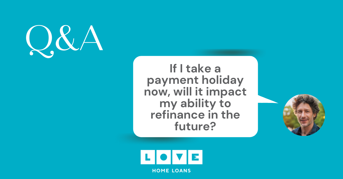 Last Q&A of our Lockdowns series: FAQ #4: If I take a payment holiday now, will it impact my ability to refinance in the future?